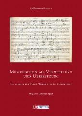Musikedition als Vermittlung und Übersetzung. Festschrift für Petra Weber zum 60. Geburtstag
