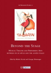 Beyond the Stage. Musical Theatre and Performing Arts between 'fin de siècle' and the 'années folles'
