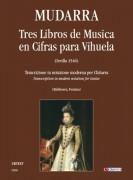 Mudarra, Alonso : Tres Libros de Musica en Cifras para Vihuela (Sevilla 1546) [Complete Edition]