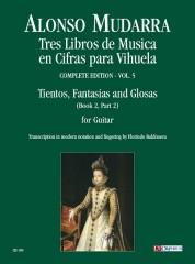 Mudarra, Alonso : Tres Libros de Musica en Cifras para Vihuela (Sevilla 1546) - Vol. 5: Tientos, Fantasias and Glosas for Guitar solo (Book 2, Part 2)