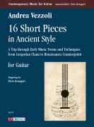 Vezzoli, Andrea : 16 Short Pieces in Ancient Style. A Trip through Early Music Forms and Techniques from Gregorian Chant to Renaissance Counterpoint for Guitar