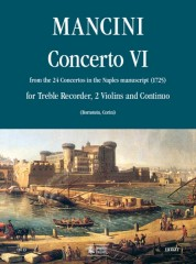 Mancini, Francesco : Concerto No. 6 from the 24 Concertos in the Naples manuscript (1725) for Treble Recorder (Flute), 2 Violins and Continuo