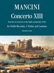 Mancini, Francesco : Concerto No. 13 from the 24 Concertos in the Naples manuscript (1725) for Treble Recorder (Flute), 2 Violins and Continuo