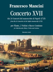 Mancini, Francesco : Concerto No. 17 from the 24 Concertos in the Naples manuscript (1725) for Treble Recorder (Flute), 2 Violins and Continuo