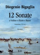 Bigaglia, Diogenio : 12 Sonatas Op. 1 for Violin (Flute, Treble Recorder) and Continuo