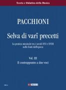 Pacchioni, Giorgio : Selva di Vari Precetti. La pratica musicale tra i secoli XVI e XVIII nelle fonti dell'epoca - Vol. III: Il contrappunto a due voci