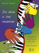 Corini, Lucia : Da 2 a 6 manine. Very easy Pieces for 2 and 3 Piano players