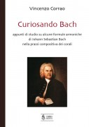 Corrao, Vincenzo : Curiosando Bach. Appunti di studio su alcune formule armoniche di Johann Sebastian Bach nella prassi compositiva dei Corali