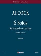 Alcock, John : 6 Solos (London c.1770) for Harpsichord or Piano