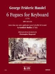 Handel, George Frideric : 6 Fugues for Keyboard (1735) HWV 605-610 'mises dans une autre applicature pour la facilité de la main' by Gottlieb Muffat (1736)