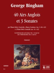 Bingham, George : 40 Airs Anglois et 3 Sonates for Treble Recorder and Continuo (Nos. 1-40 and 43) and 2 Treble Recorders (Nos. 41 and 42)