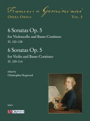 Geminiani, Francesco : 6 Sonatas Op. 5 for Violoncello and Basso Continuo (H. 103-108) - 6 Sonatas Op. 5 for Violin and Basso Continuo (H. 109-114)