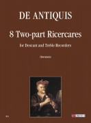 De Antiquis, Giovanni Giacomo : 8 two-part Ricercares for Descant and Treble Recorders