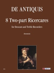 De Antiquis, Giovanni Giacomo : 8 two-part Ricercares for Descant and Treble Recorders