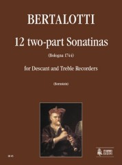 Bertalotti, Angelo : 12 two-part Sonatinas (Bologna 1744) for Descant and Treble Recorders