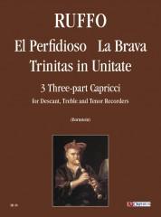 Ruffo, Vincenzo : El Perfidioso, La Brava, Trinitas in Unitate. 3 three-part Capricci for Descant, Treble and Tenor Recorders