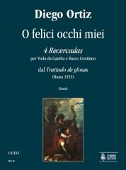 """Ortiz, Diego : O felici occhi miei. 4 Recercadas from """"Trattado de glosas"""" (Roma 1553) for Viol and Continuo"""