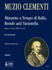 Clementi, Muzio : Minuetto a Tempo di Ballo, Rondò and Tarantella Op-sn 3, 12, 16 (WO 5, 8, 21) for Keyboard
