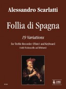 Scarlatti, Alessandro : Follia di Spagna. 19 Variations for Treble Recorder (Flute) and Keyboard (with Violoncello ad libitum)