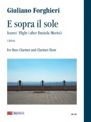 Forghieri, Giuliano : E sopra il sole. Icarus' Flight (after Daniela Morisi) for Bass Clarinet and Clarinet Choir (2014)