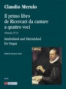 Merulo, Claudio : Il primo libro de Ricercari da cantare a quattro voci (Venezia 1574) Intabulated and Diminished for Organ