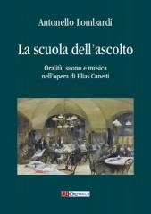 Lombardi, Antonello : La scuola dell'ascolto. Oralità, suono e musica nell'opera di Elias Canetti