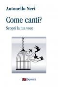 Neri, Antonella : Come canti? Scopri la tua voce