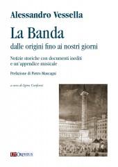 Vessella, Alessandro : La Banda dalle origini fino ai nostri giorni. Notizie storiche con documenti inediti e un'appendice musicale