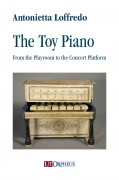 Loffredo, Antonietta : The Toy Piano. From the Playroom to the Concert Platform