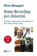 Bonaguri, Piero : Home Recording per chitarristi. Tecniche e suggerimenti per la registrazione della chitarra classica solista (+mp3 files)