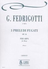 Fedrigotti, Giovanni : 3 Preludi fugati Op. 10 for Harp