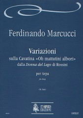 "Marcucci, Ferdinando : Variations on the Cavatina ""Oh mattutini albori"" from Rossini's ""Donna del Lago"" for Harp"