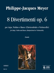 Meyer, Philippe-Jacques : 8 Divertimenti Op. 6 for Harp, Violin and Basso (Harpsichord or Violoncello)