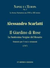 Scarlatti, Alessandro : Il Giardino di Rose - La Santissima Vergine del Rosario. Oratorio for 5 Voices and Instruments (1707) [Score]