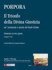 Porpora, Nicola : Il Trionfo della Divina Giustizia ne' tormenti e morte di Gesù Cristo. Oratorio in two parts (Napoli 1716) [Score]