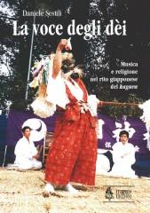 """Sestili, Daniele : La voce degli dèi. Musica e religione nel rito giapponese del """"kagura"""""""