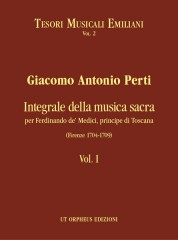 Perti, Giacomo Antonio : Complete Sacred Music for Ferdinando de' Medici, Prince of Tuscany (Firenze 1704-1709) - Vol. I