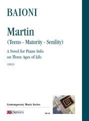 Baioni, Paolo : Martin (Teens - Maturity - Senility). A Novel for Piano Solo on Three Ages of Life (2012)